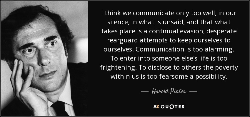 quote-i-think-we-communicate-only-too-well-in-our-silence-in-what-is-unsaid-and-that-what-harold-pinter-42-51-93
